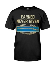 Earn-Not Given Classic T-Shirt front