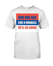 And one day like a miracle he'll be gone Classic T-Shirt thumbnail