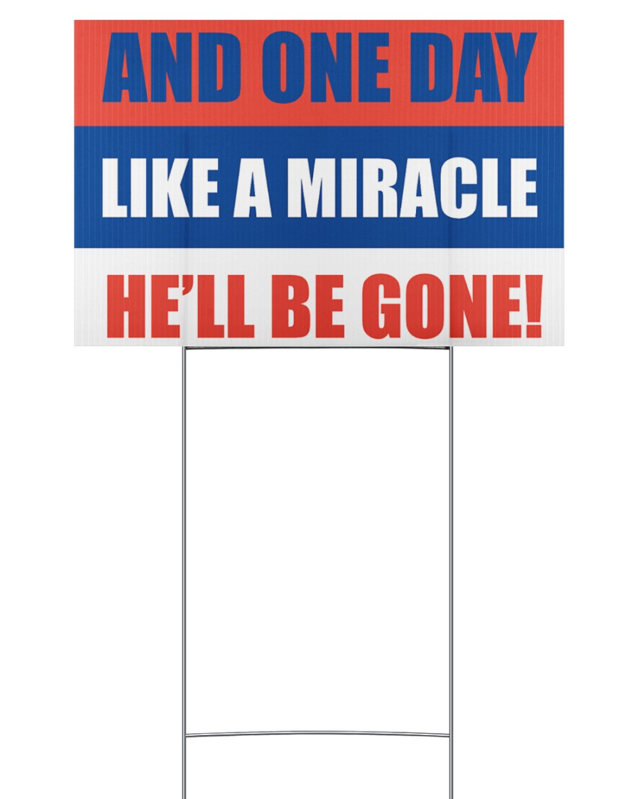 And one day like a miracle he'll be gone 18x12 Yard Sign