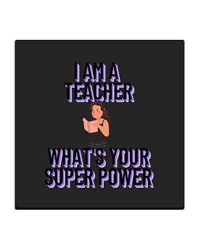 I AM A TEACHER WHATS YOUR SUPER POWER