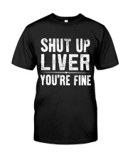 SHUT UP LIVER Classic T-Shirt front