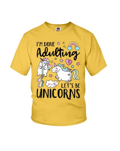 I'm Done Adulting Let's Be Unicorns