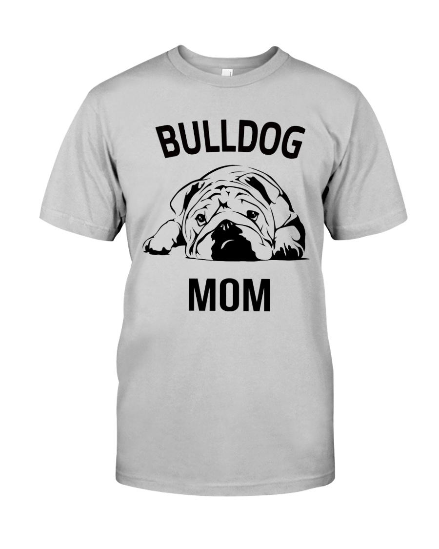 Bulldog T Shirt - Bulldog Mom - English Bulldog  Classic T-Shirt