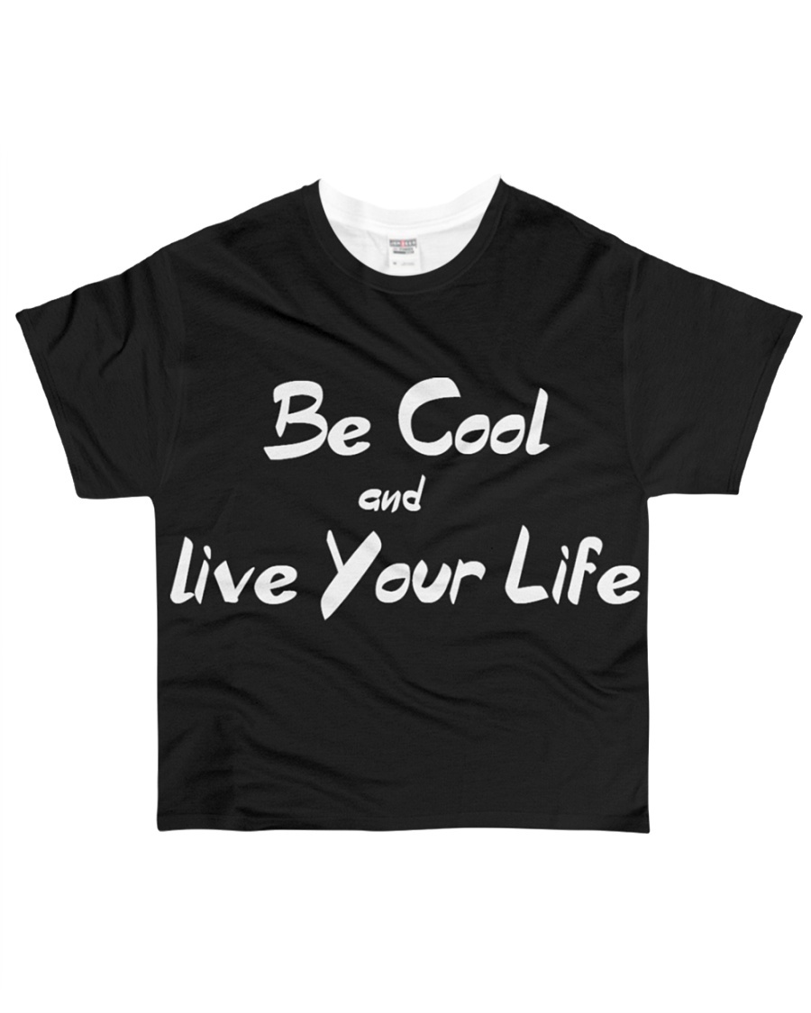 Be Cool and Live your Life All-over T-Shirt