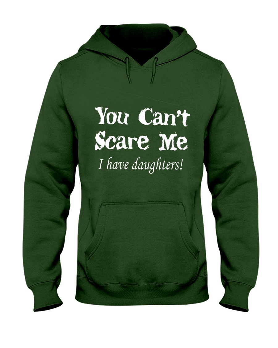 YOU CAN'T SCARE MEE I HAVE DAUGHTERS Hooded Sweatshirt