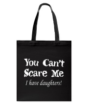 YOU CAN'T SCARE MEE I HAVE DAUGHTERS Tote Bag thumbnail