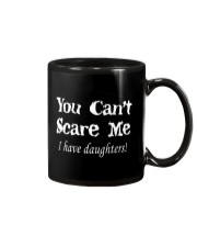 YOU CAN'T SCARE MEE I HAVE DAUGHTERS Mug thumbnail