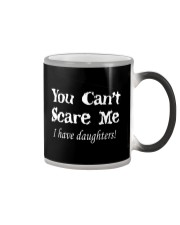 YOU CAN'T SCARE MEE I HAVE DAUGHTERS Color Changing Mug thumbnail