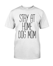 STAY AT HOME DOG MOM Classic T-Shirt front