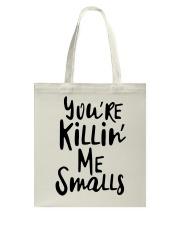 YOU'RE KILLIN' ME SMALLS Tote Bag thumbnail