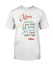 MOM EVERYTHING I KNOW ABOUT BEING AWSOME Classic T-Shirt thumbnail