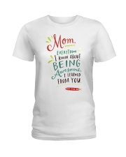 MOM EVERYTHING I KNOW ABOUT BEING AWSOME Ladies T-Shirt thumbnail
