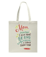 MOM EVERYTHING I KNOW ABOUT BEING AWSOME Tote Bag thumbnail