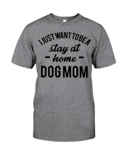 I JUST WANT TO BE A STAY AT HOME DOG MOM Classic T-Shirt front