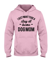 I JUST WANT TO BE A STAY AT HOME DOG MOM Hooded Sweatshirt front