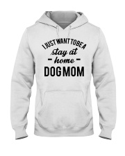 I JUST WANT TO BE A STAY AT HOME DOG MOM Hooded Sweatshirt thumbnail