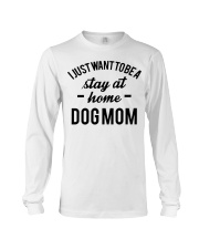 I JUST WANT TO BE A STAY AT HOME DOG MOM Long Sleeve Tee tile