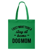 I JUST WANT TO BE A STAY AT HOME DOG MOM Tote Bag front