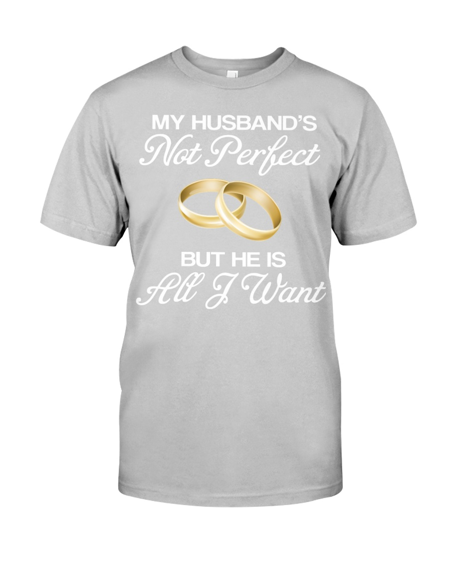 My Husband's Not Perfect But he Is All I Want Classic T-Shirt
