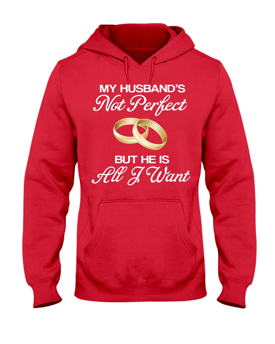 My Husband's Not Perfect But he Is All I Want Hooded Sweatshirt