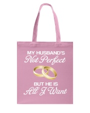 My Husband's Not Perfect But he Is All I Want Tote Bag front