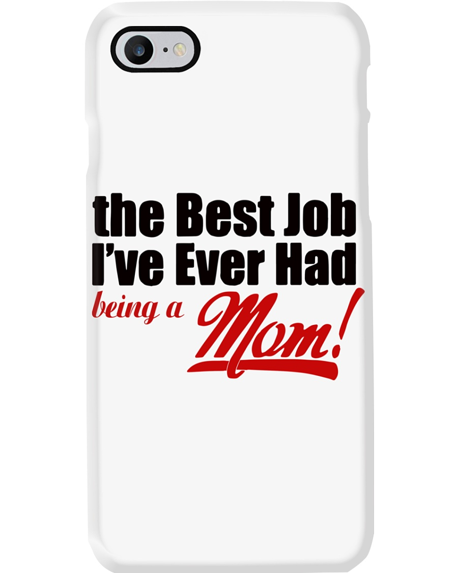THE BEST JOB I'VE EVER HAD BEING A MOM Phone Case