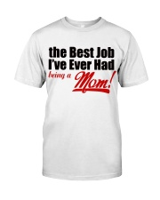 THE BEST JOB I'VE EVER HAD BEING A MOM Classic T-Shirt thumbnail