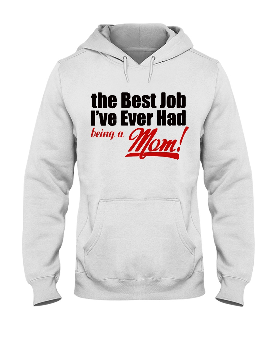 THE BEST JOB I'VE EVER HAD BEING A MOM Hooded Sweatshirt