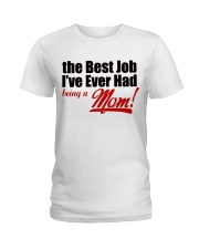THE BEST JOB I'VE EVER HAD BEING A MOM Ladies T-Shirt thumbnail