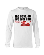 THE BEST JOB I'VE EVER HAD BEING A MOM Long Sleeve Tee thumbnail