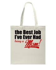 THE BEST JOB I'VE EVER HAD BEING A MOM Tote Bag front