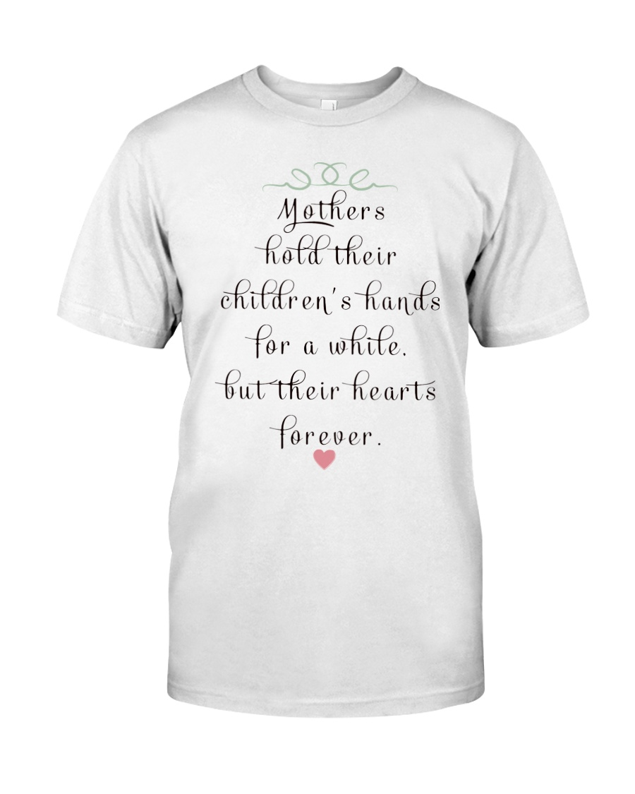 MOTHERS HOLD THEIR CHILDREN'S HANDS FOR A WHILE  Classic T-Shirt showcase