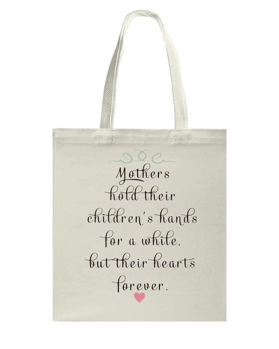 MOTHERS HOLD THEIR CHILDREN'S HANDS FOR A WHILE  Tote Bag