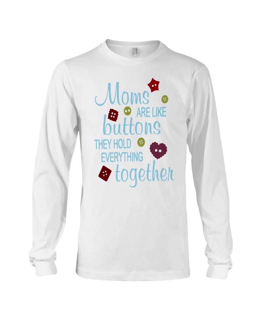 MOMS ARE LIKE BUTTONS THEY HOLD EVERYTHING Long Sleeve Tee