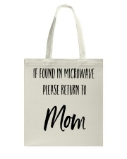 IF FOUND IN MICROWAVE PLEASE RETURN TO MOM Tote Bag thumbnail