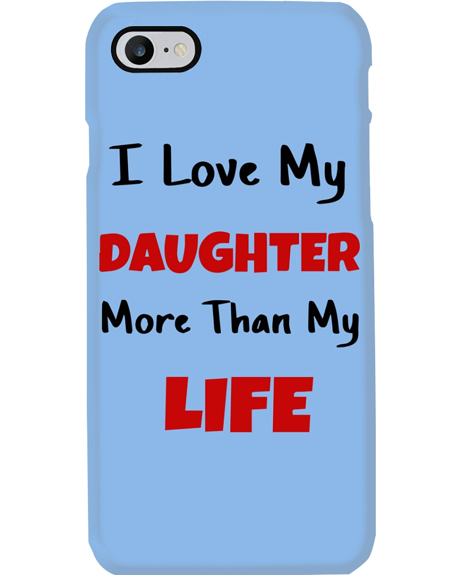 I LOVE MY DAUGHTER MORE THAN MY LIFE Phone Case