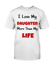 I LOVE MY DAUGHTER MORE THAN MY LIFE Classic T-Shirt front