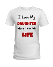I LOVE MY DAUGHTER MORE THAN MY LIFE Ladies T-Shirt tile