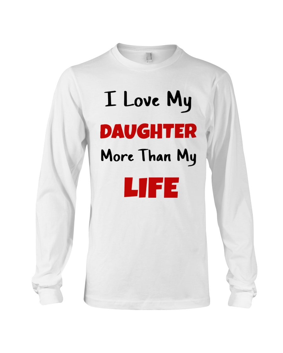 I LOVE MY DAUGHTER MORE THAN MY LIFE Long Sleeve Tee