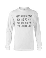 I LOVE HOW WE DON'T EVEN NEED TO SAY IT OUT LOUD Long Sleeve Tee thumbnail