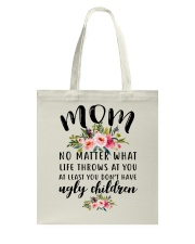 MOM NO MATTER WHAT LIFE THROWS AT YOU Tote Bag thumbnail