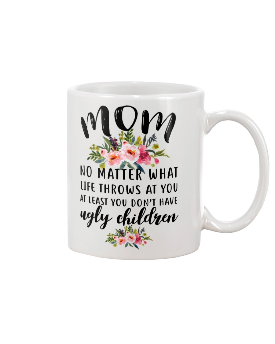 MOM NO MATTER WHAT LIFE THROWS AT YOU Mug
