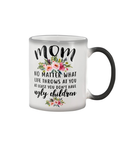 MOM NO MATTER WHAT LIFE THROWS AT YOU