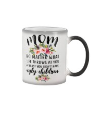 MOM NO MATTER WHAT LIFE THROWS AT YOU Color Changing Mug thumbnail