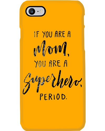 IF YOU ARE A MOM YOU ARE A SUPERHERO PERIOD