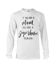 IF YOU ARE A MOM YOU ARE A SUPERHERO PERIOD Long Sleeve Tee thumbnail