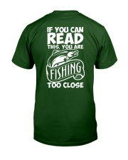 IF YOU CAN READ THIS YOU ARE FISHING TOO CLOSE Classic T-Shirt back