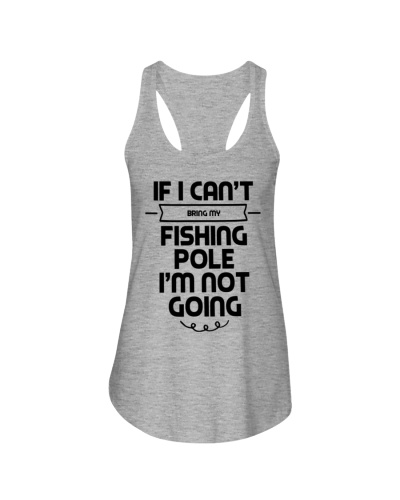 IF I CAN'T BRING MY FISHING POLE I'M NOT GOING