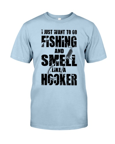 I JUST WANT TO GO FISHING AND SMELL LIKE A HOOKER