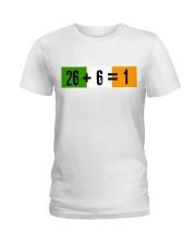 26 and 6 equal 1 Ladies T-Shirt thumbnail